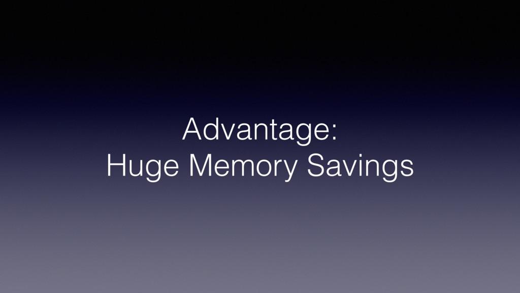Advantage: Huge Memory Savings