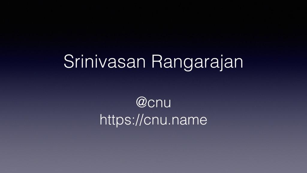 Srinivasan Rangarajan @cnu https://cnu.name