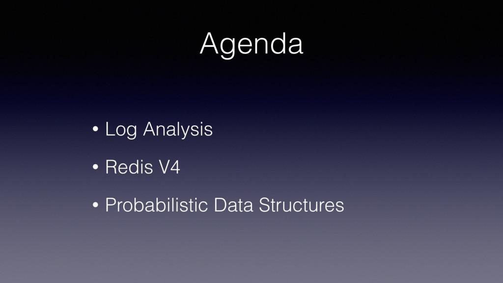 Agenda • Log Analysis • Redis V4 • Probabilisti...