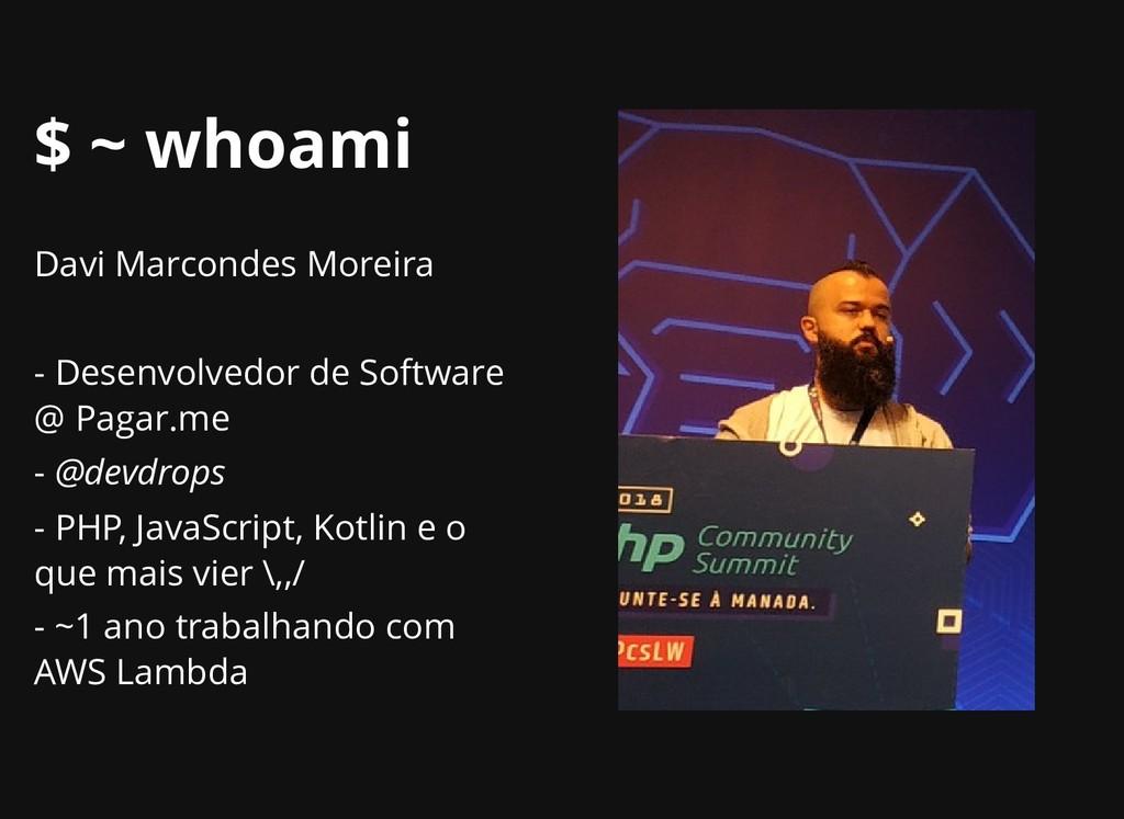 $ ~ whoami $ ~ whoami Davi Marcondes Moreira - ...