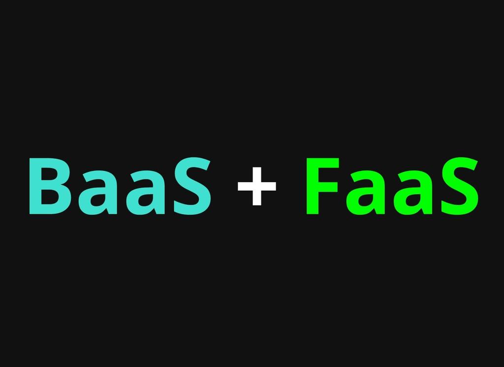 BaaS BaaS + + FaaS FaaS
