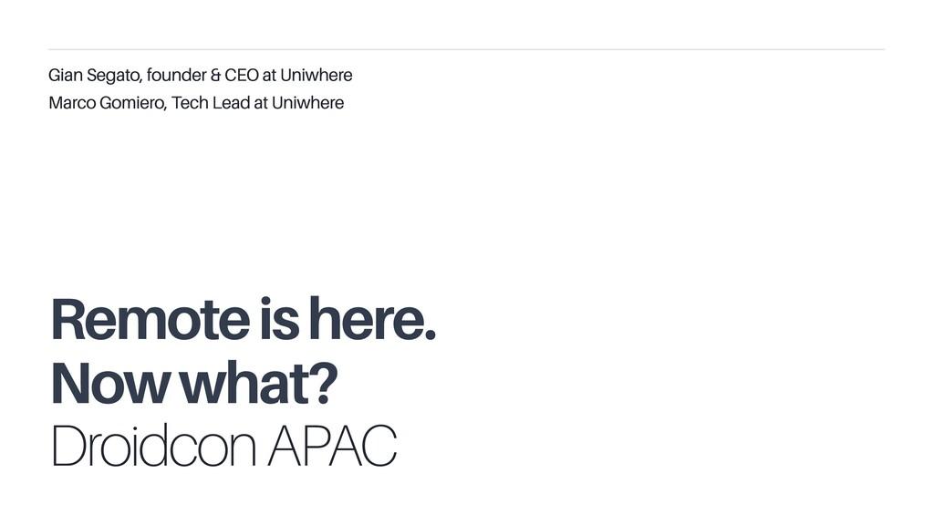 Droidcon APAC Gian Segato, founder & CEO at Uni...