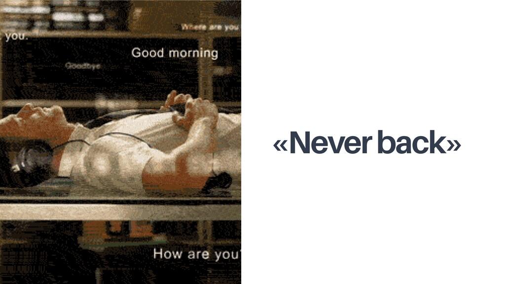 «Never back»