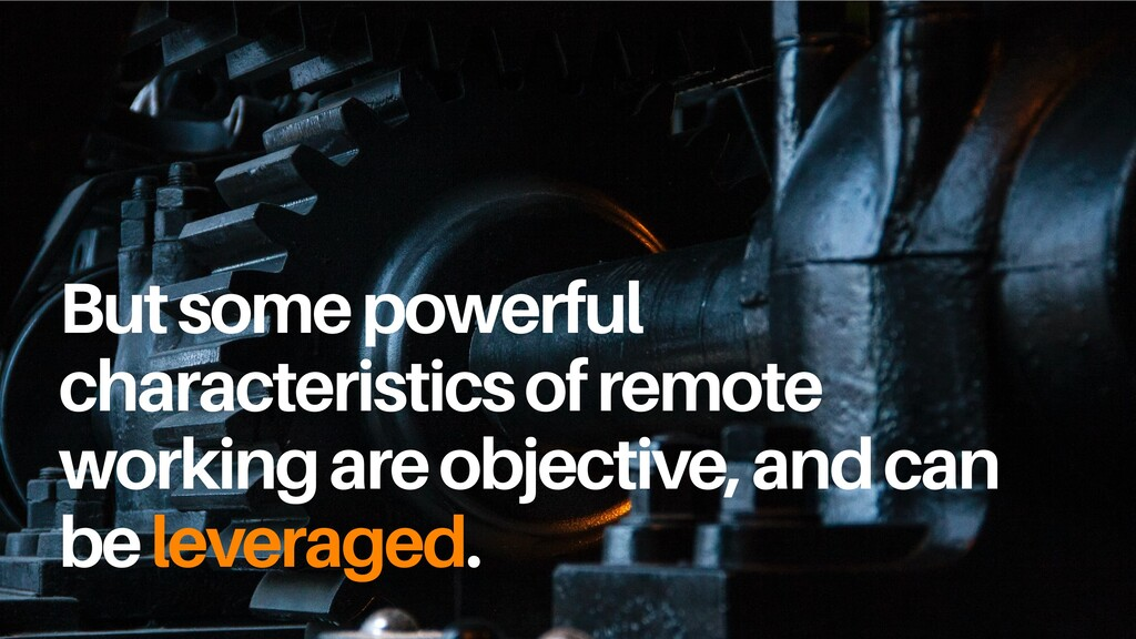 But some powerful characteristics of remote wor...