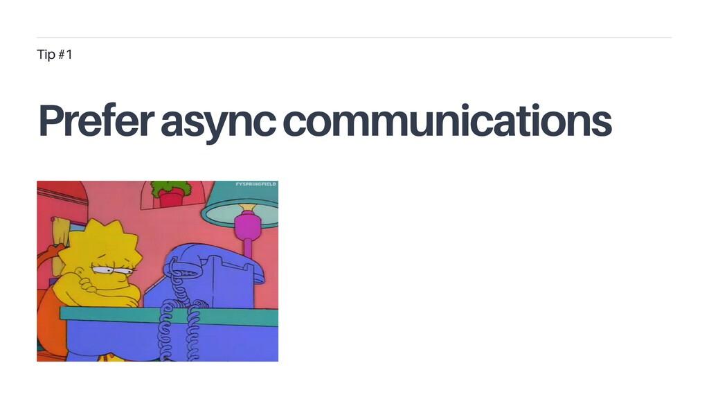 Prefer async communications Tip #1
