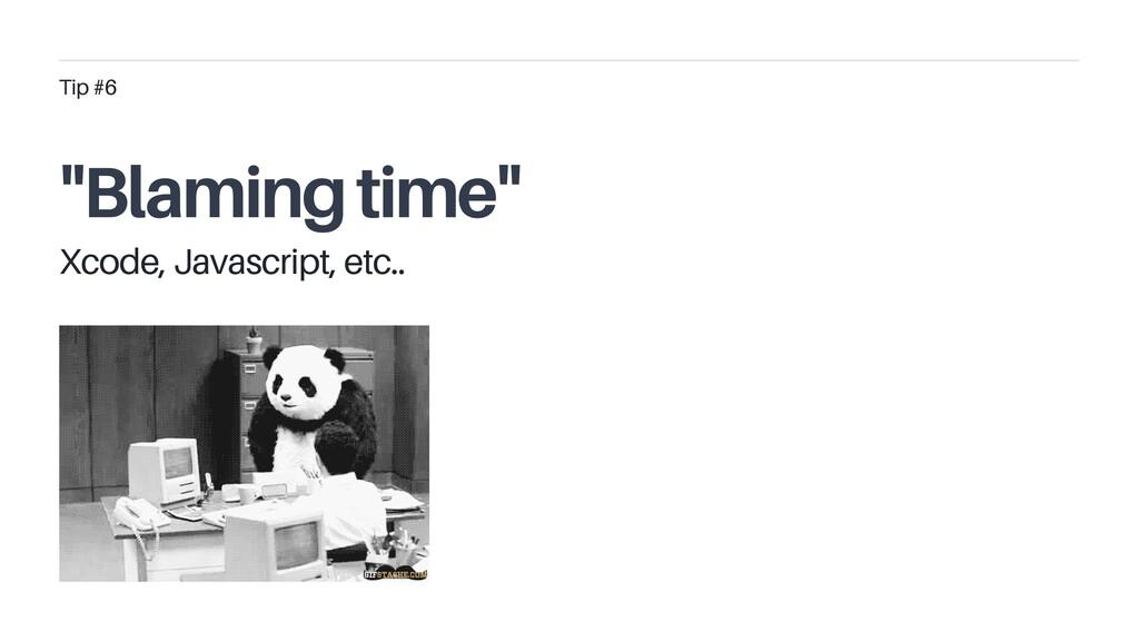 """Blaming time"" Tip #6 Xcode, Javascript, etc.."