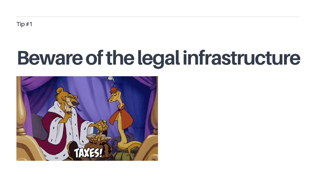 Tip #1 Beware of the legal infrastructure