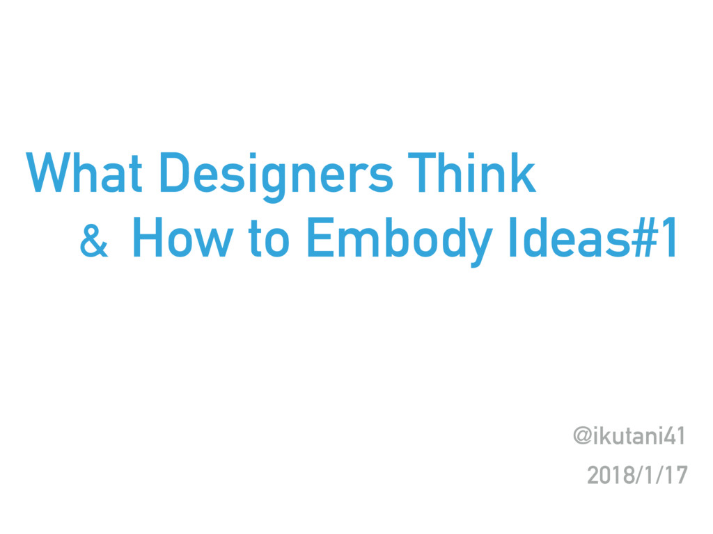 What Designers Think & How to Embody Ideas#1 @i...