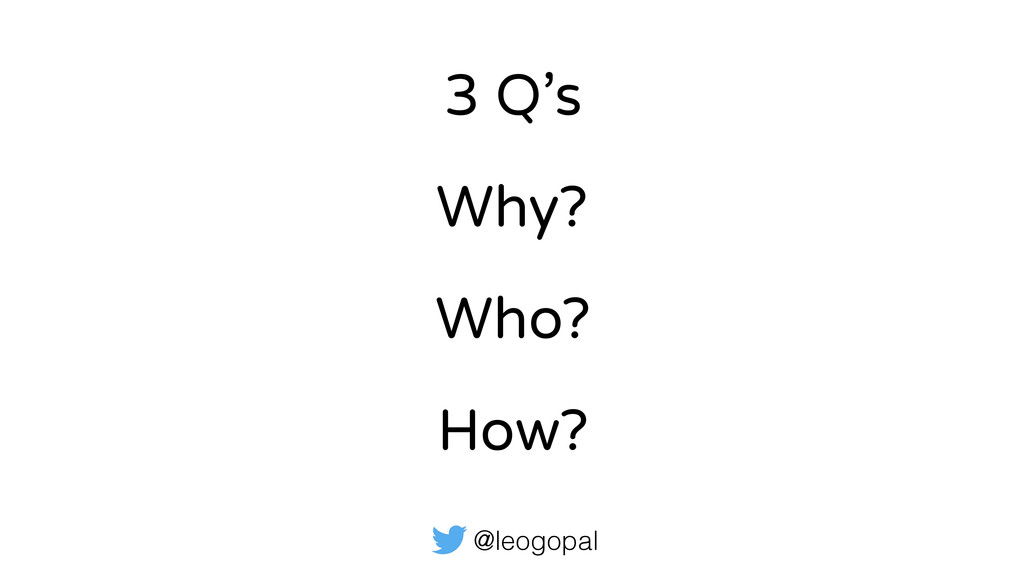 @leogopal 3 Q's Why? Who? How?