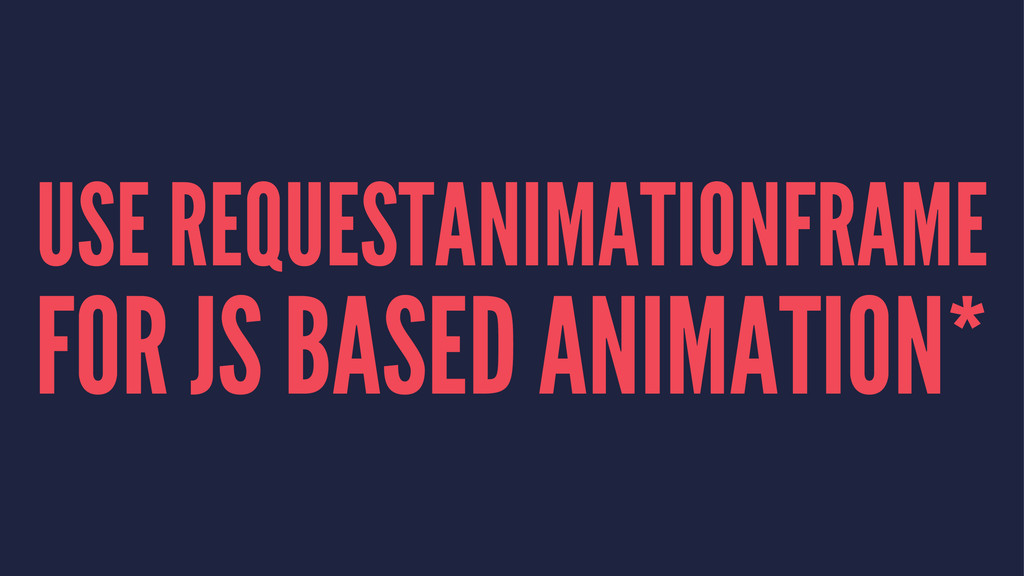 USE REQUESTANIMATIONFRAME FOR JS BASED ANIMATIO...