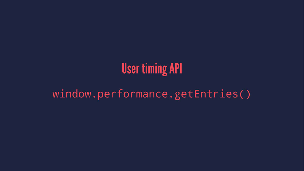 User timing API window.performance.getEntries()