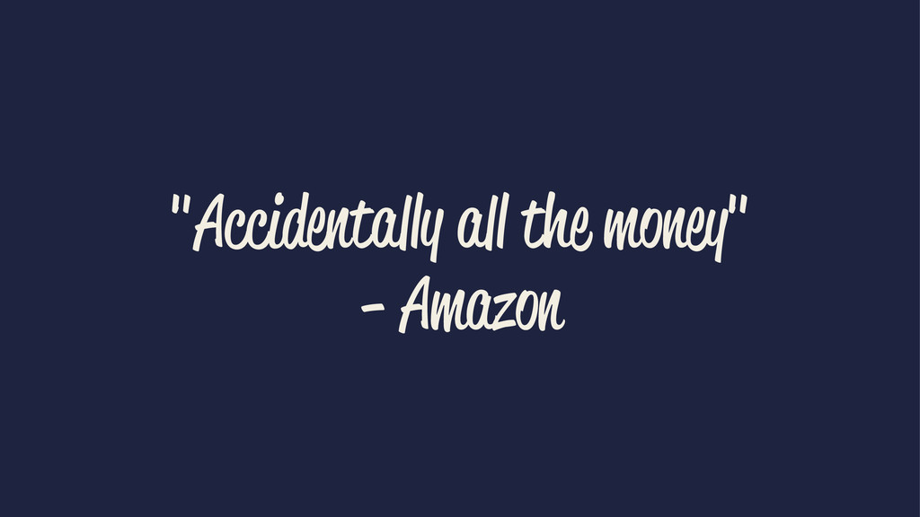 """Accidentally all the money"" - Amazon"
