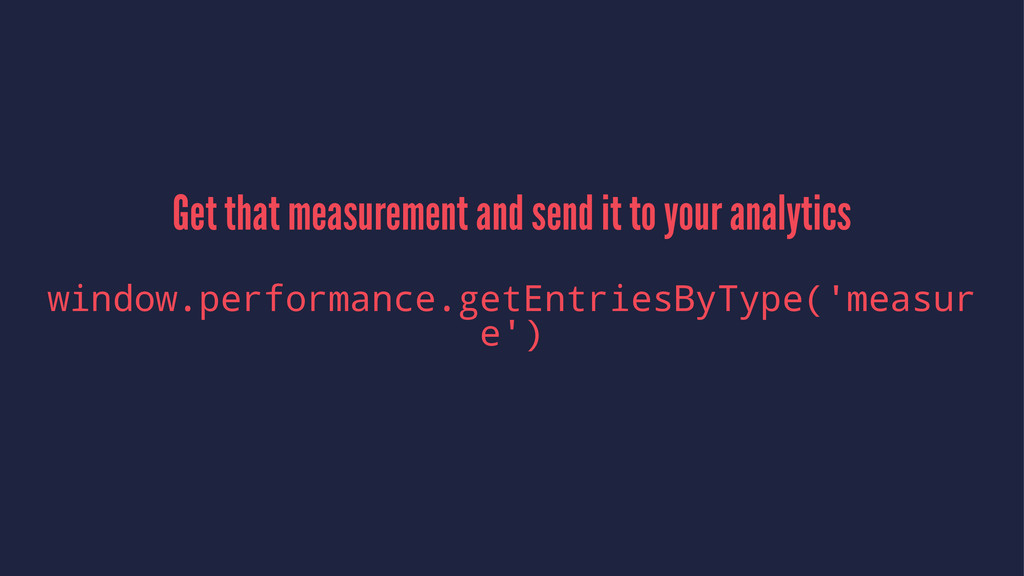 Get that measurement and send it to your analyt...