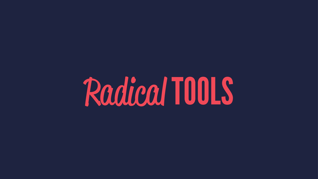 Radical TOOLS