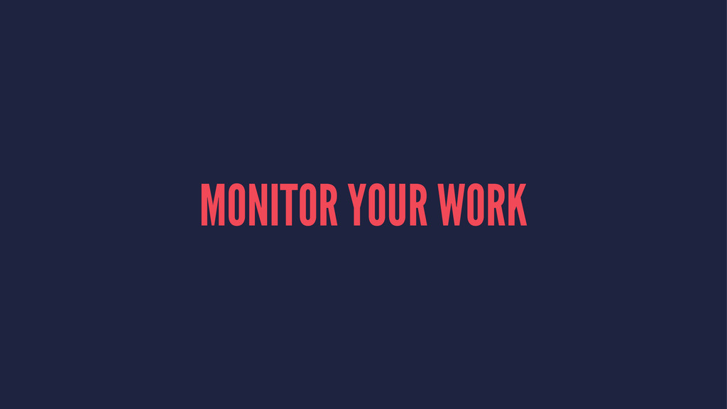 MONITOR YOUR WORK
