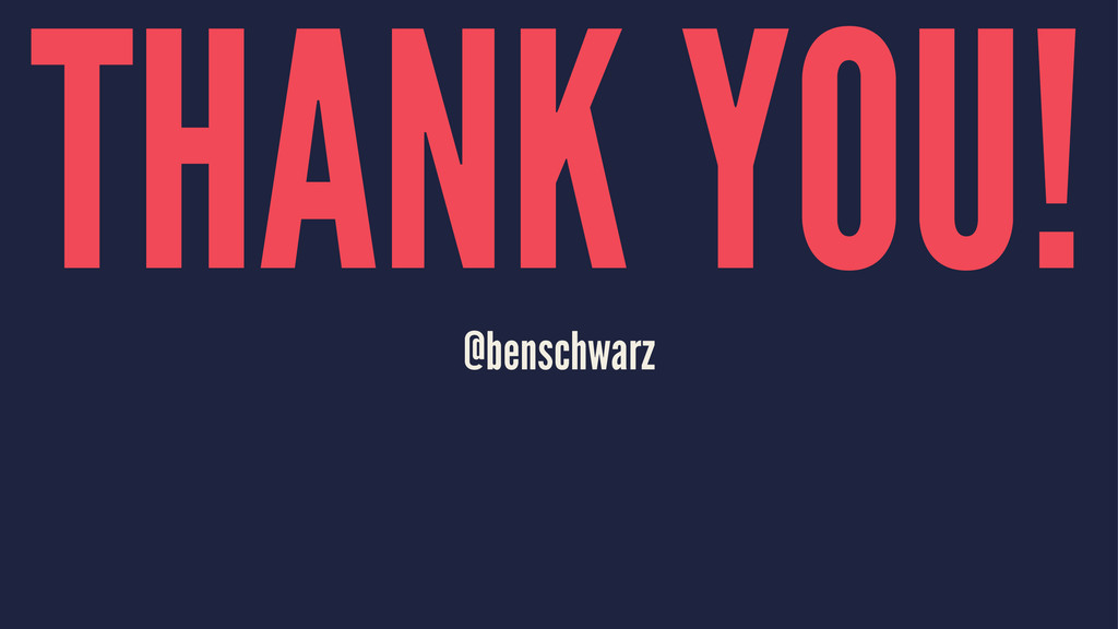 THANK YOU! @benschwarz