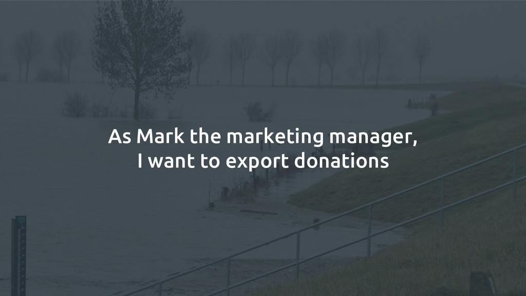As Mark the marketing manager, I want to export...