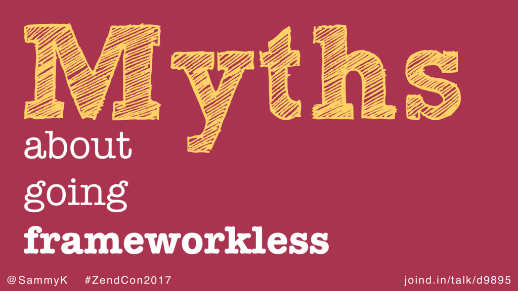 joind.in/talk/d9895 @SammyK #ZendCon2017 Myths ...