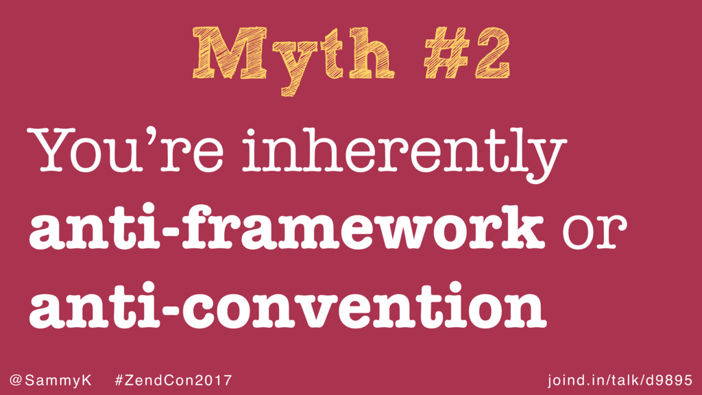 joind.in/talk/d9895 @SammyK #ZendCon2017 Myth #...