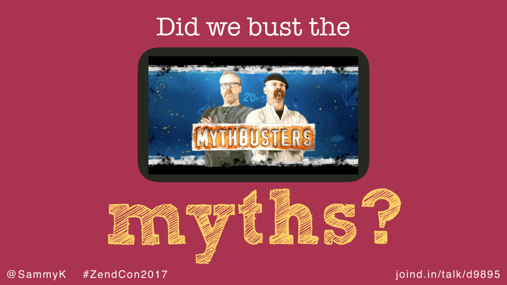 joind.in/talk/d9895 @SammyK #ZendCon2017 myths?...