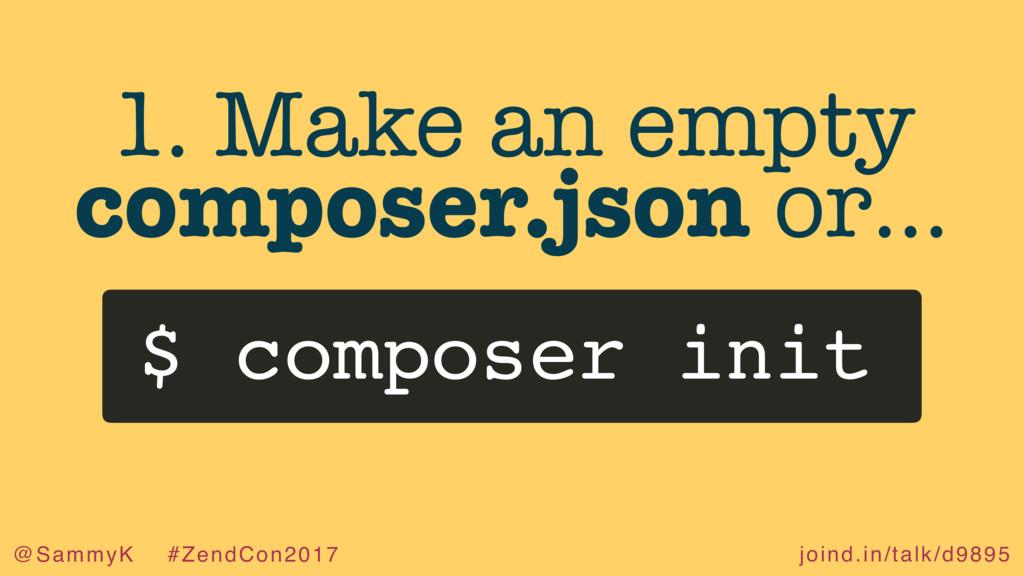 joind.in/talk/d9895 @SammyK #ZendCon2017 1. Mak...