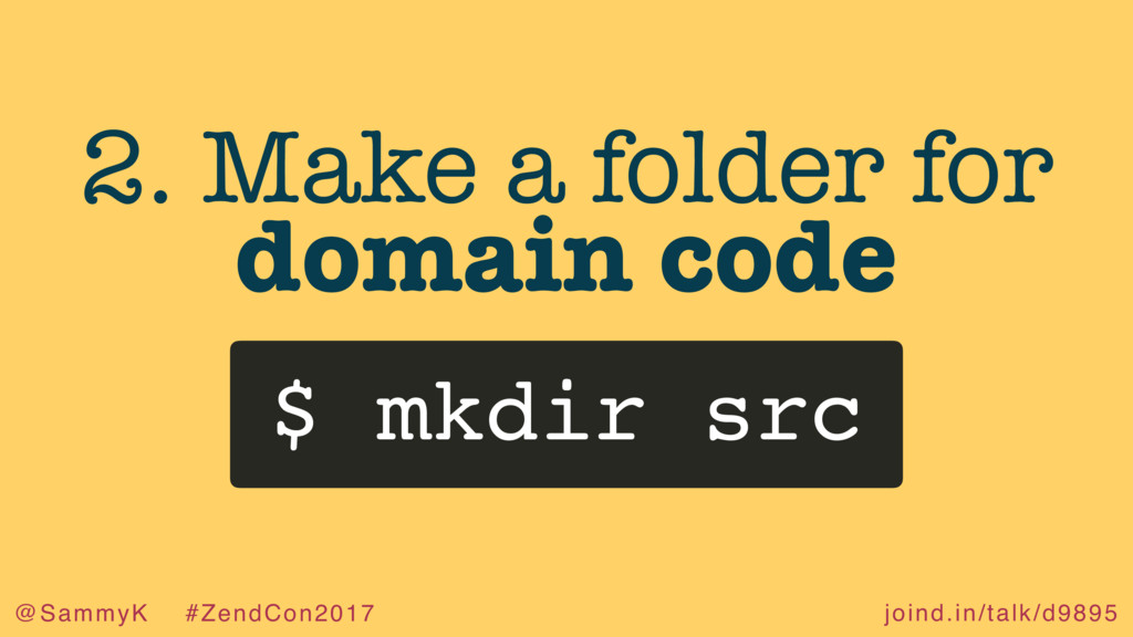 joind.in/talk/d9895 @SammyK #ZendCon2017 2. Mak...