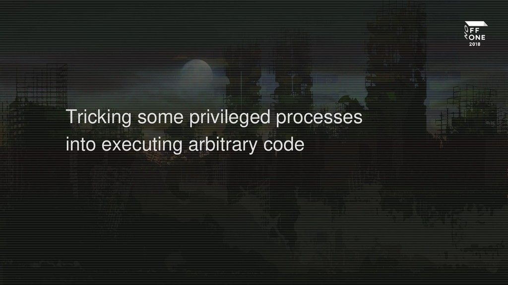 Tricking some privileged processes into executi...