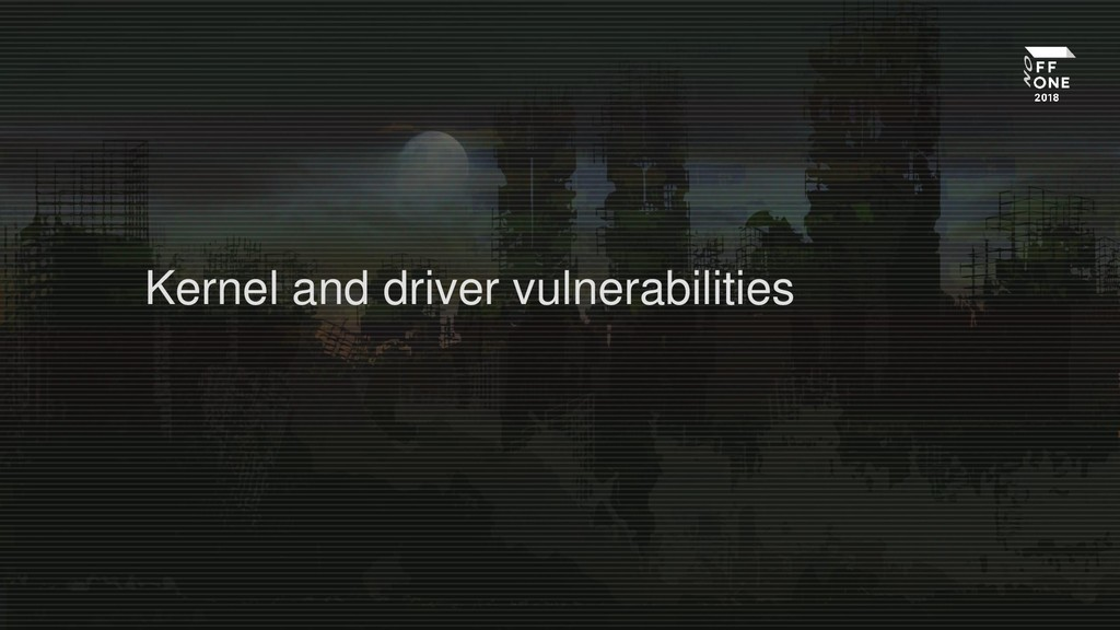 Kernel and driver vulnerabilities