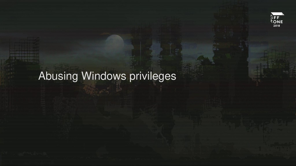 Abusing Windows privileges
