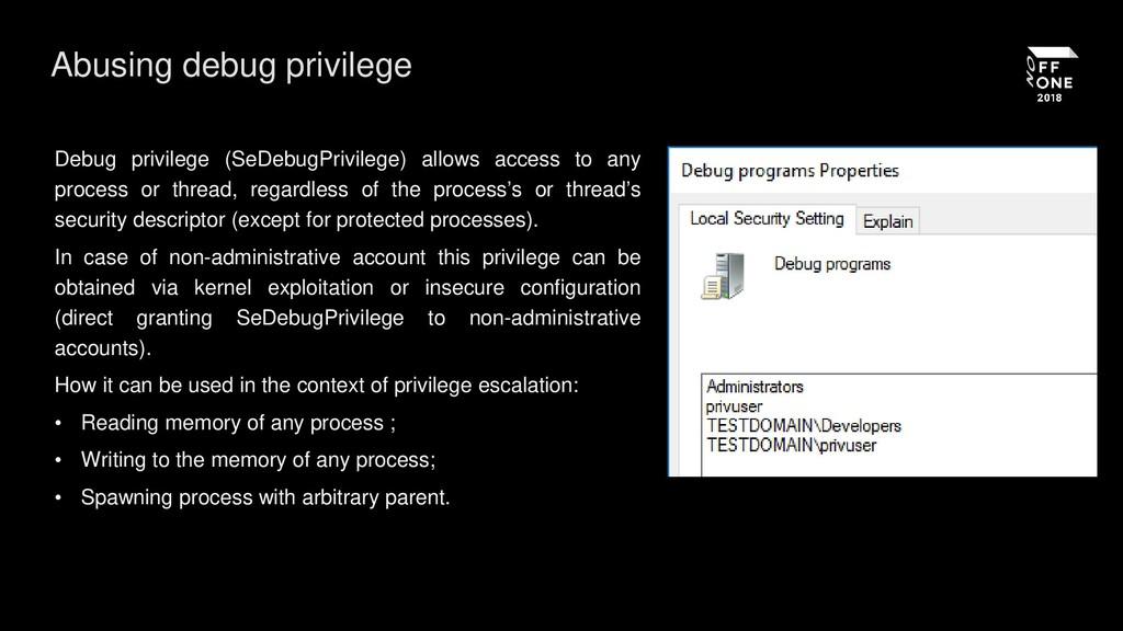 Abusing debug privilege Debug privilege (SeDebu...