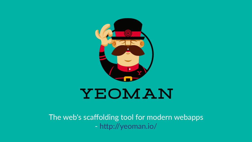 The$web's$scaffolding$tool$for$modern$webapps 7$...