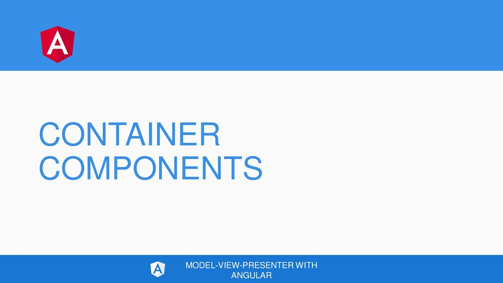 CONTAINER COMPONENTS MODEL-VIEW-PRESENTER WITH ...