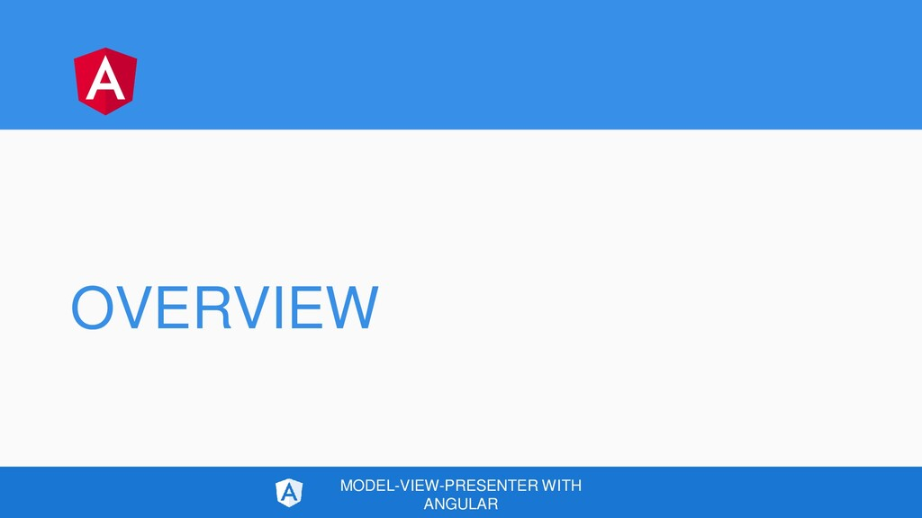 OVERVIEW MODEL-VIEW-PRESENTER WITH ANGULAR