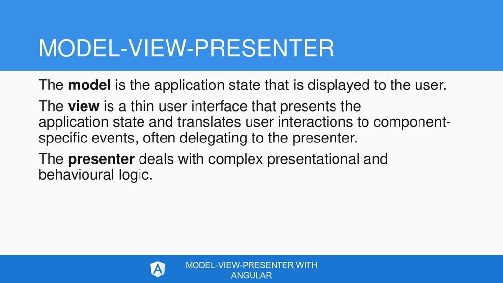 MODEL-VIEW-PRESENTER The model is the applicati...