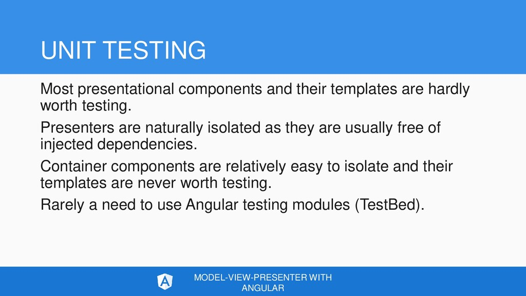 UNIT TESTING Most presentational components and...