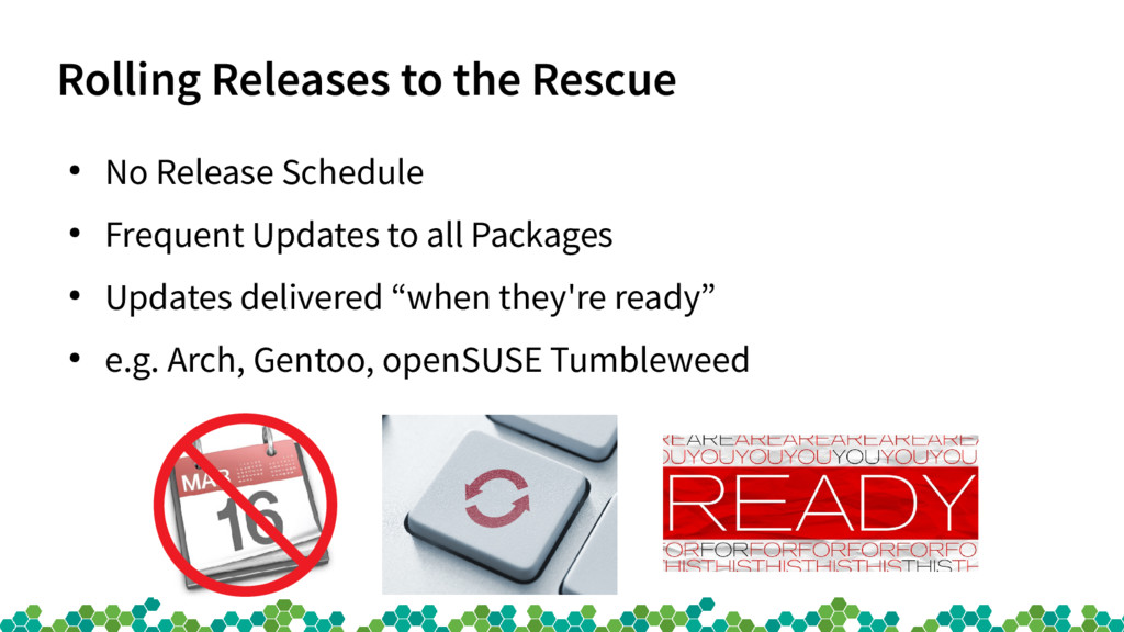 Rolling Releases to the Rescue ● No Release Sch...