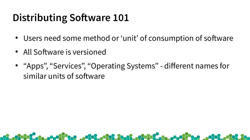 Distributing Sofware 101 ● Users need some meth...