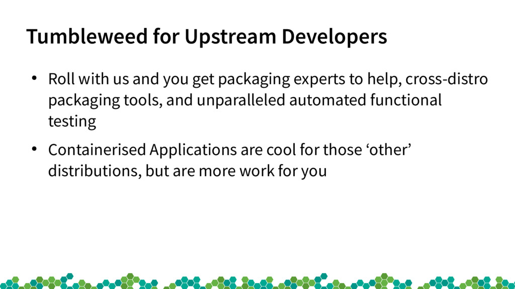 Tumbleweed for Upstream Developers ● Roll with ...