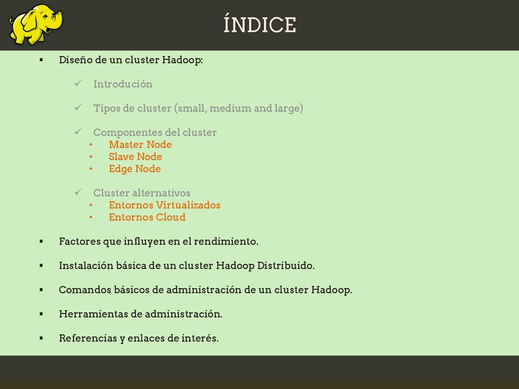 ÍNDICE  Diseño de un cluster Hadoop:  Introdu...