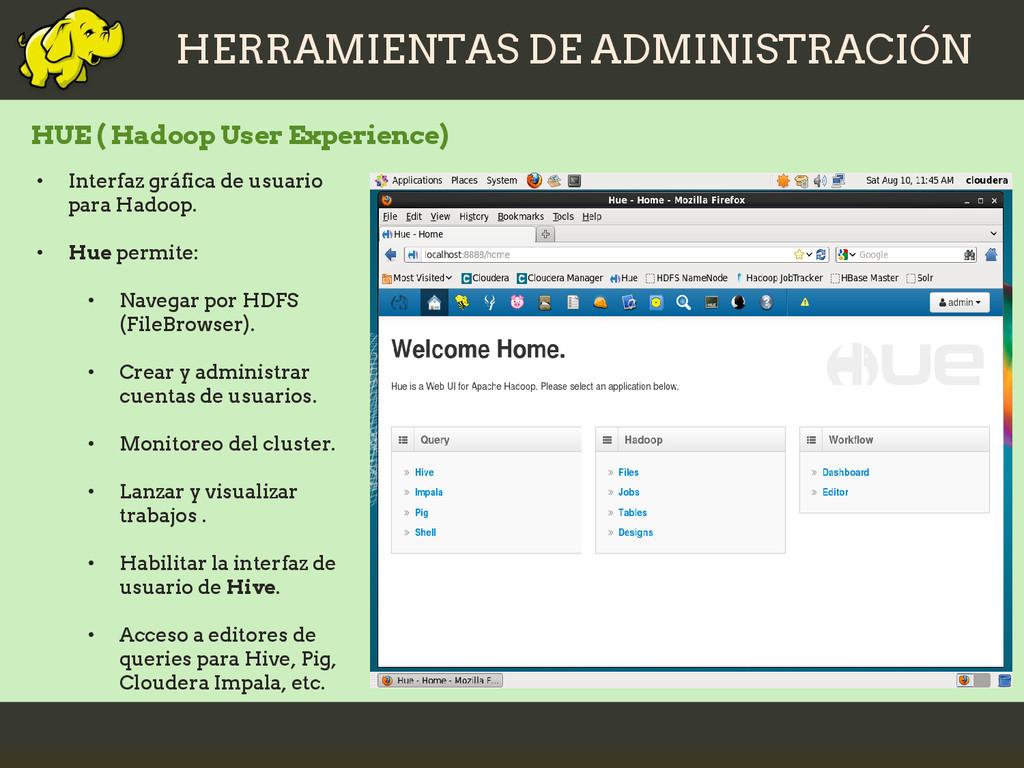 HERRAMIENTAS DE ADMINISTRACIÓN HUE ( Hadoop Use...