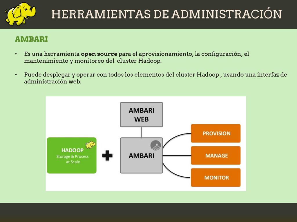 HERRAMIENTAS DE ADMINISTRACIÓN AMBARI • Es una ...