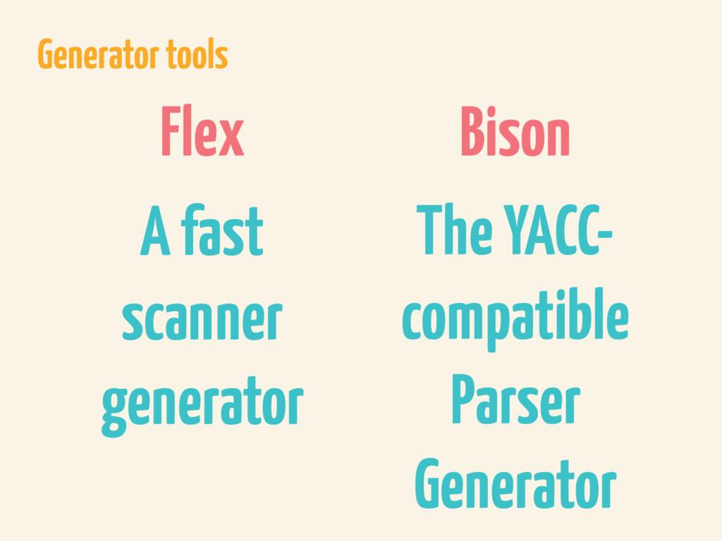 Generator tools Flex Bison A fast scanner gener...