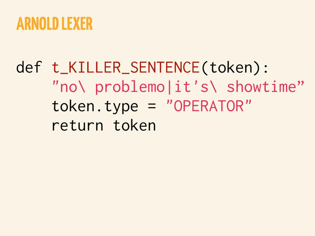 """ARNOLD LEXER def t_KILLER_SENTENCE(token): """"no\..."""