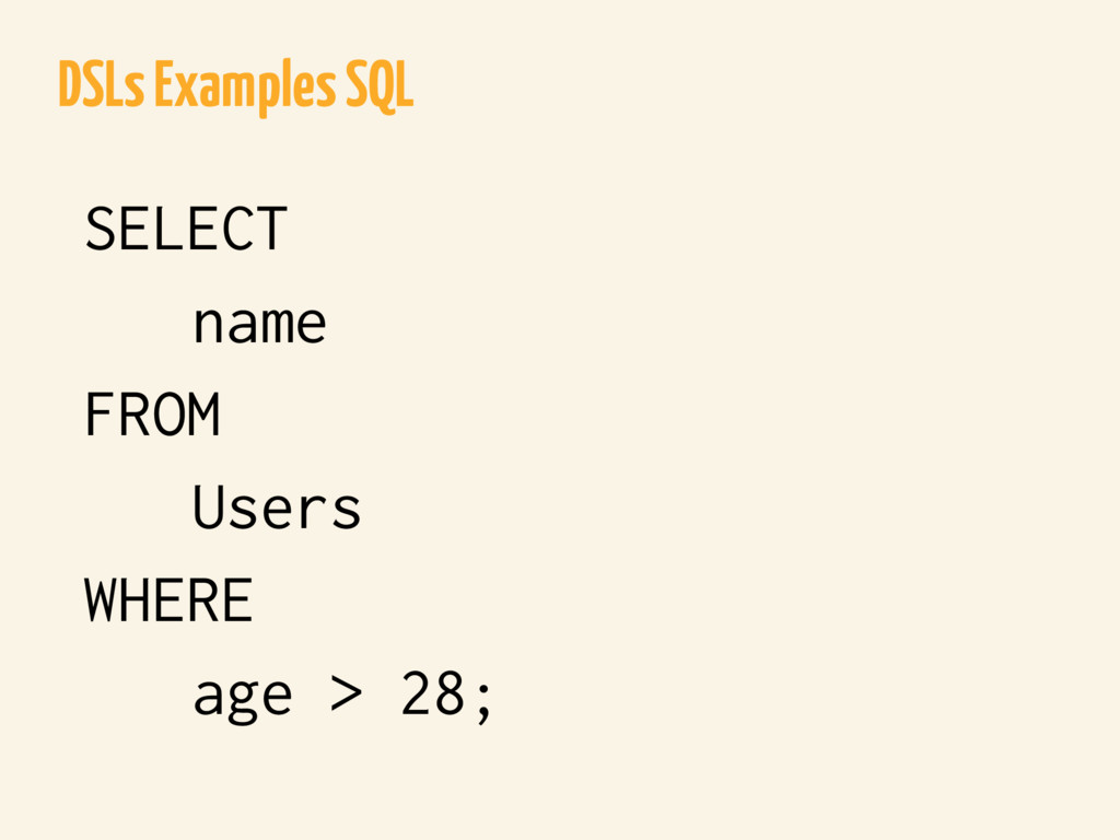 DSLs Examples SQL SELECT name FROM Users WHERE ...