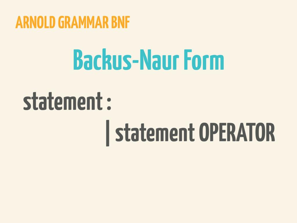 ARNOLD GRAMMAR BNF statement : | statement OPER...