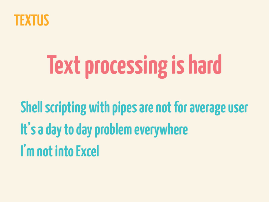 TEXTUS Text processing is hard Shell scripting ...