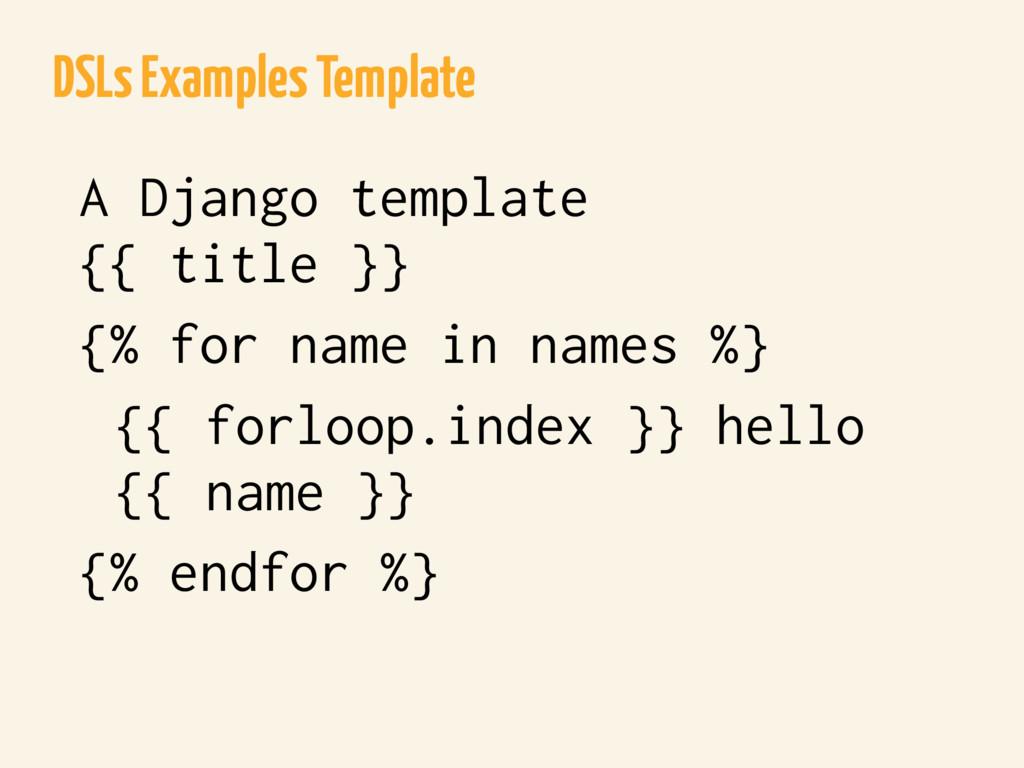 DSLs Examples Template A Django template {{ tit...