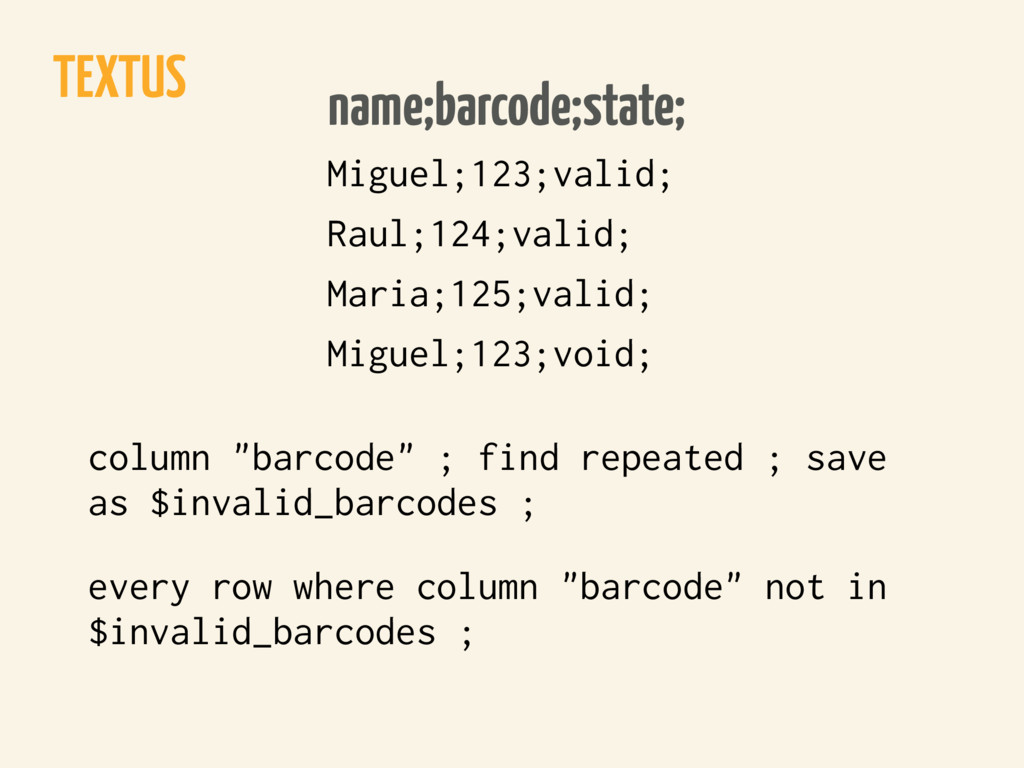 TEXTUS name;barcode;state; Miguel;123;valid; Ra...