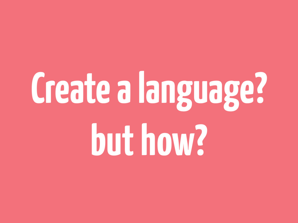 Create a language? but how?