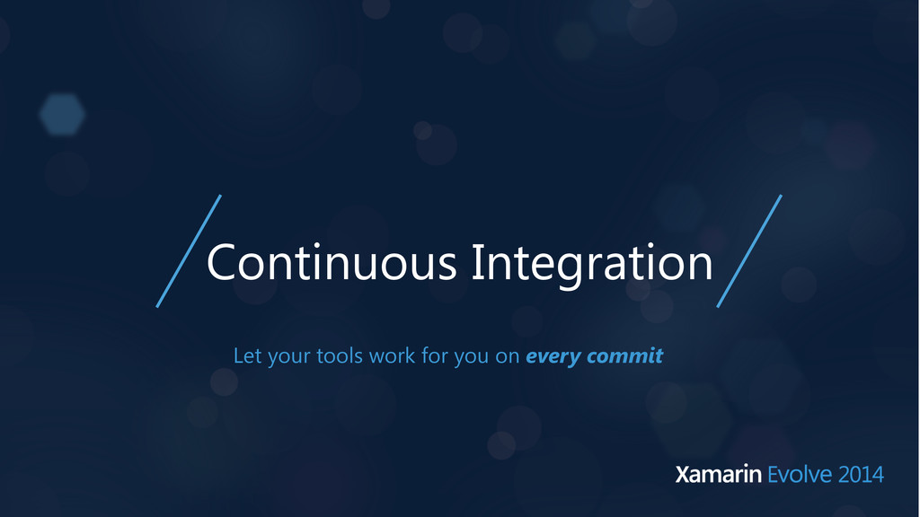 Continuous Integration Let your tools work for ...